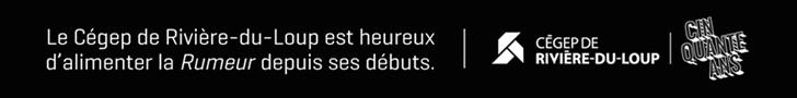 Le Cégep de Rivière-du-Loup est heureux d'alimenter la Rumeur depuis ses débuts